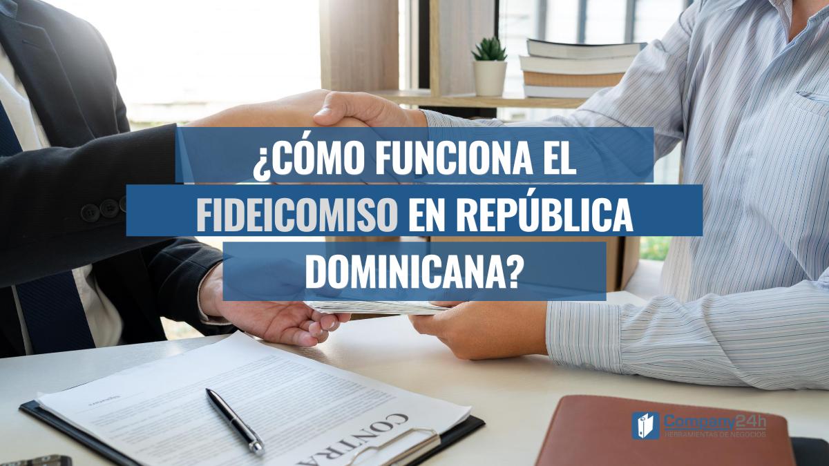 ¿Cómo funciona el fideicomiso en República Dominicana?