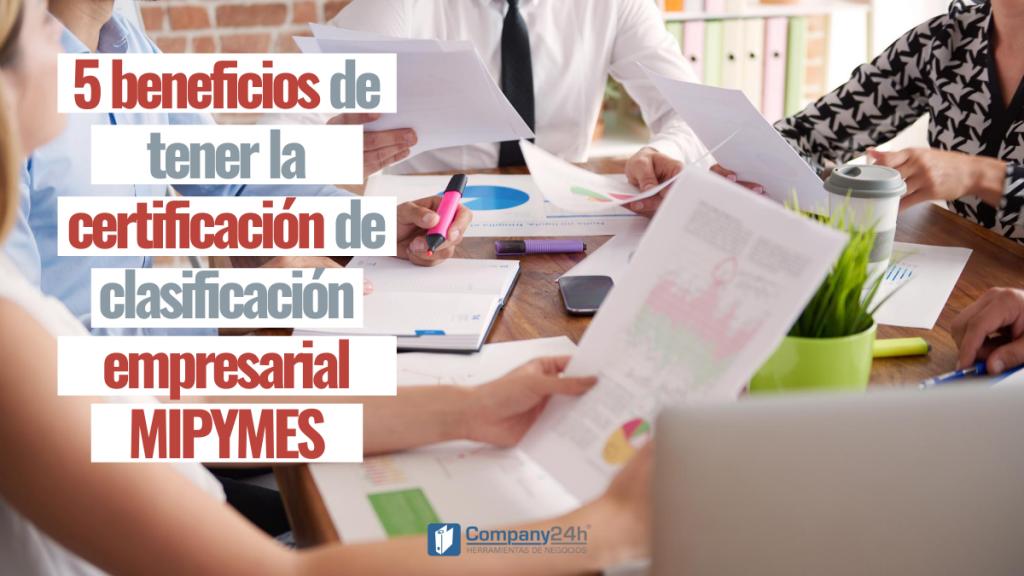 Benefcios de tener la certificación de clasificación empresarial mipymes