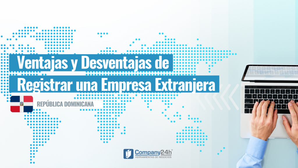Ventajas y desventajas de registrar una empresa extranjera en republica dominicana