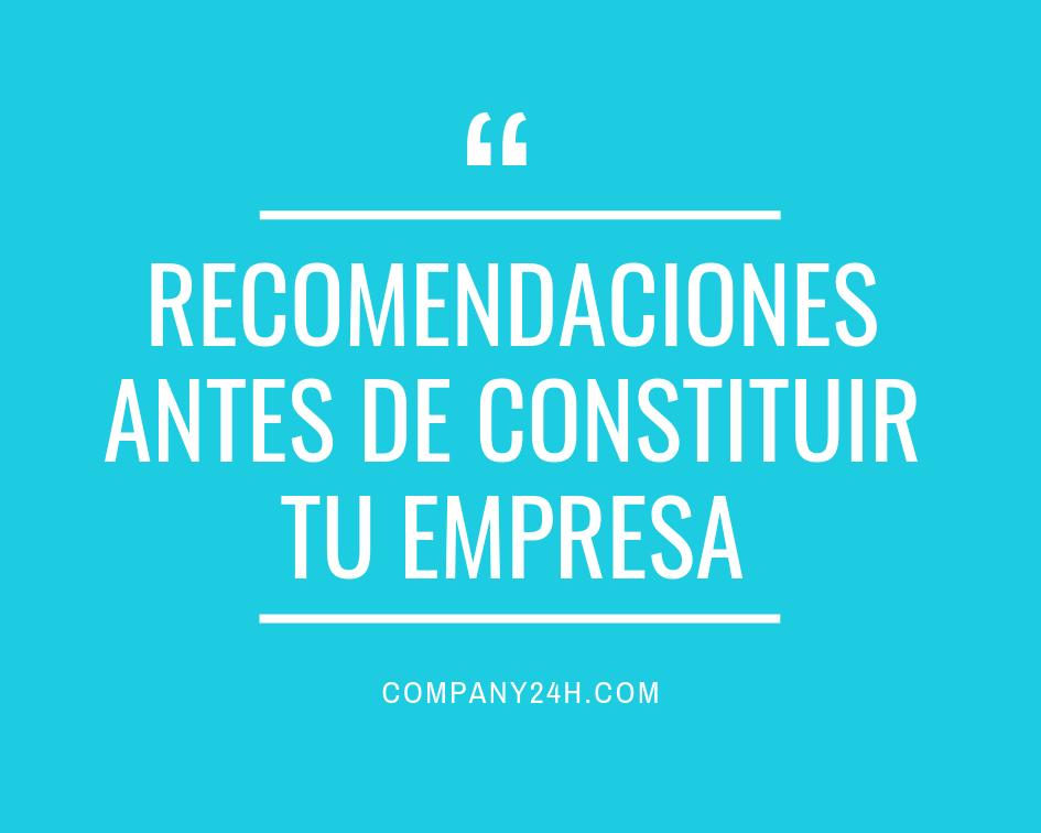 Recomendaciones Antes de Constituir tu Empresa.